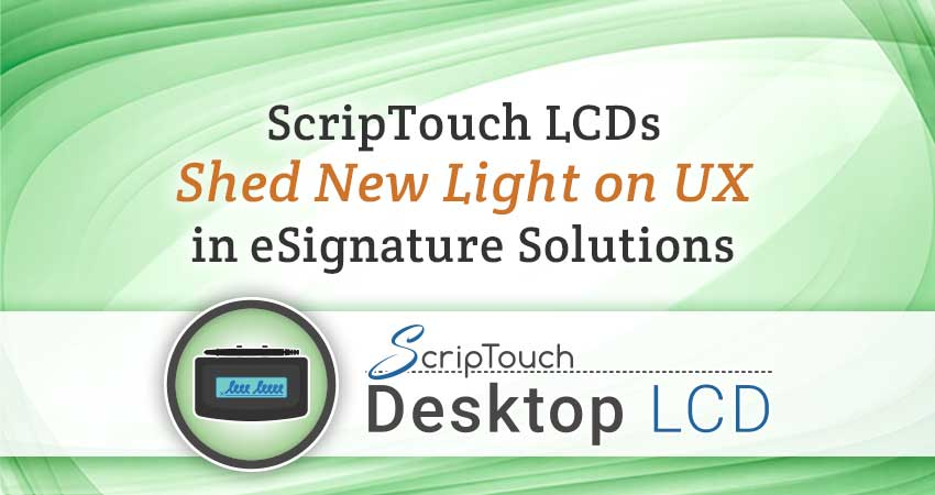 ScripTouch LCDs Shed New Light on UX in eSignature Solutions